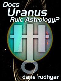 Does Uranus Rule Astrology by Dane Rudhyar | Rudhyar