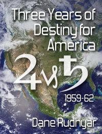 Three Years of Destiny for America by Dane Rudhyar   Rudhyar